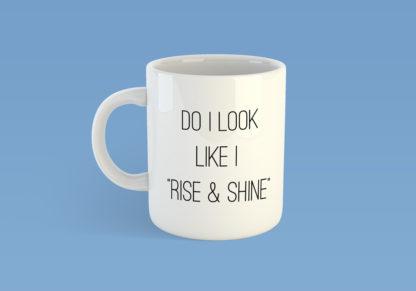 Do I Look Like I Rise And Shine