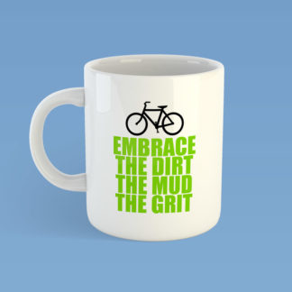 Embrace The Dirt The Mud The Grit Mug