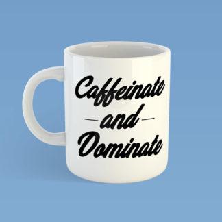 Caffeintate & Dominate Mug
