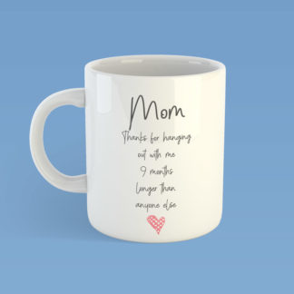 Mom thanks for hanging out 9 months longer than anyone else mug
