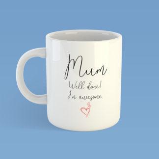 Mum Well Done I'm Awesome Mug