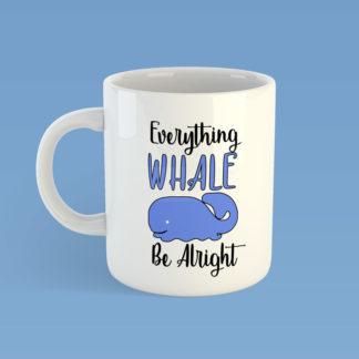 Everything Whale Be Alright Mug