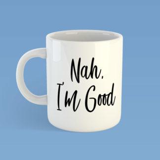 Nah I'm Good Mug
