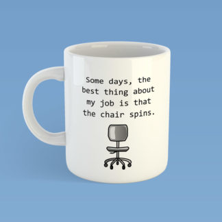 Best Thing About My Job Is That The Chair Spins Mug