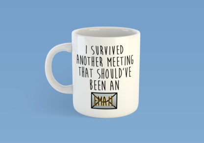 I Survived Another Meeting That Should've Been An Email Mug