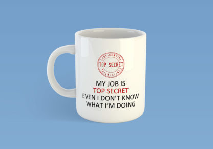 My Job Is Top Secret. Not even I know what I'm doing Mug