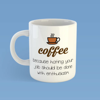 Coffee Because Hating Your Job Should Be Done With Enthusiasm Mug