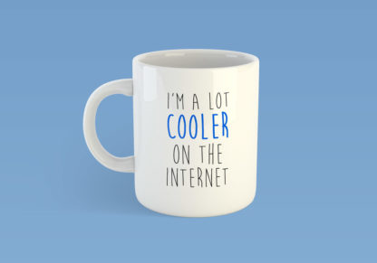 I'm A Lot Cooler On The Internet Mug