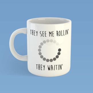 They See Me Rollin'. They Waitin' Mug
