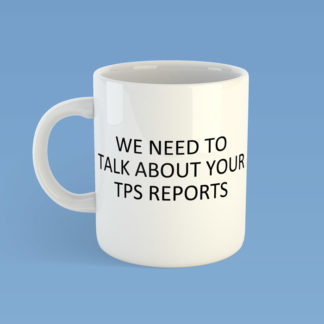We Need To Talk About Your TPS Reports Mug